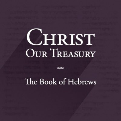 """<span itemprop=""""name"""">Christ: Our Treasury (The Book of Hebrews)</span>"""