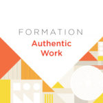 Formation: Authentic Work (Downtown)