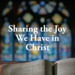 Sharing the Joy We Have in Christ